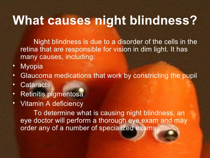 a description of night blindness also known as nyctalopia Historically, nyctalopia, also known as moonblink, was a temporary night blindness believed to be caused by sleeping in moonlight in the tropics [4] in the french language , nyctalopie and héméralopie have inverse meanings, the first naming the ability to see in the dark as well as in plain light, and the second the inability to do so.